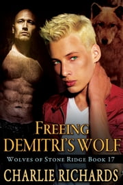 Freeing Demitri's Wolf - Book 17 ebook by Charlie Richards