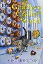 Goodbye Cruller World ebook by