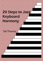 20 Steps to Jazz Keyboard Harmony ebook by Sid Thomas