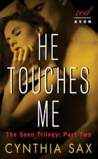 He Touches Me - The Seen Trilogy: Part Two ebook by