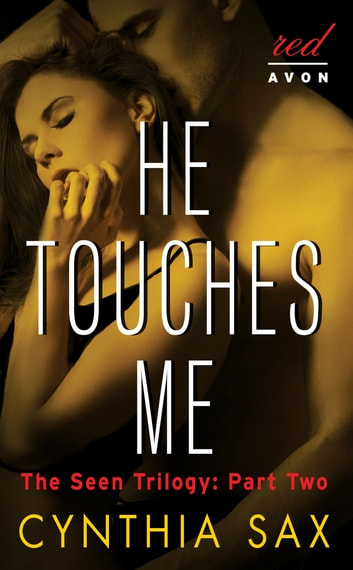 He Touches Me - The Seen Trilogy: Part Two ebook by Cynthia Sax