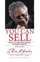 You Can Sell - Results are Rewarded, Efforts Aren't ebook by Mr Shiv Khera
