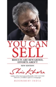 You Can Sell - Results are Rewarded, Efforts Aren't ebook by Shiv Khera