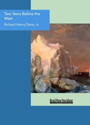 Two Years Before The Mast : A Personal Narrative Of Life At Sea ebook by Jr. Richard Henry Dana