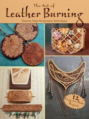 The Art of Leather Burning - Step-by-Step Pyrography Techniques ebook by Lora Susan Irish