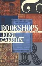 Bookshops - A Reader's History ebook by Peter Bush, Jorge Carrión