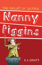Nanny Piggins and The Pursuit Of Justice 6 ebook by R.A. Spratt
