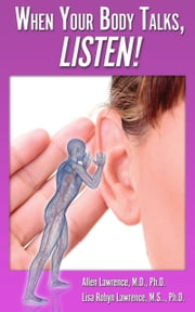 When Your Body Talks, Listen! ebook by Allen Lawrence