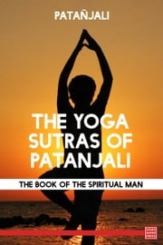 The Yoga Sutras of Patañjali: The Book of the Spiritual Man ebook by Patañjali
