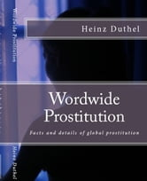 Worldwide Prostitution - Facts and details of global prostitution ebook by Heinz Duthel