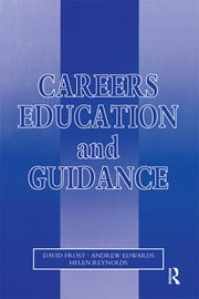 Careers Education and Guidance - Developing Professional Practice ebook by (Principal Lecturer in Education and Director of Secondary INSET, Canterbury Christ Church College, Canterbury),Edwards, A.,Frost, David,Reynolds, Helen (Senior Lecturer in Education, Canterbury Christ Church College, Canterbury)