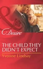 The Child They Didn't Expect (Mills & Boon Desire) (Billionaires and Babies, Book 51) ebook by Yvonne Lindsay