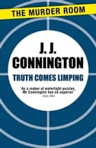Truth Comes Limping ebook by J. J. Connington