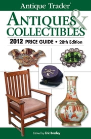 Antique Trader Antiques & Collectibles 2012 Price Guide ebook by Bradley, Eric