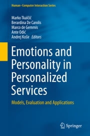 Emotions and Personality in Personalized Services - Models, Evaluation and Applications ebook by Marko Tkalčič,Berardina De Carolis,Marco de Gemmis,Ante Odić,Andrej Košir