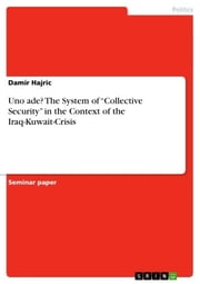 Uno ade? The System of 'Collective Security' in the Context of the Iraq-Kuwait-Crisis ebook by Damir Hajric