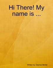 Hi There! My name is ... ebook by Desiree Bentel