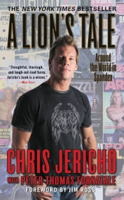 A Lion's Tale - Around the World in Spandex ebook by Chris Jericho,Pete Fornatale