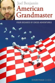 American Grandmaster: Four decades of chess adventures ebook by Joel Benjamin