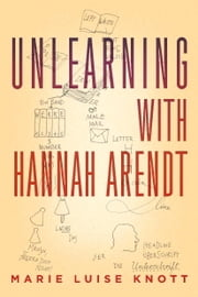 Unlearning with Hannah Arendt ebook by Marie Luise Knott