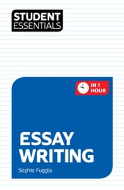 Student Essentials: Essay Writing ebook by Sophie Fuggle