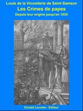 Les crimes des papes - De leur origine jusqu'à 1830 ebook by Louis de La Vicomterie de Saint-Samson