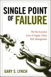 Single Point of Failure - The 10 Essential Laws of Supply Chain Risk Management ebook by Gary S. Lynch