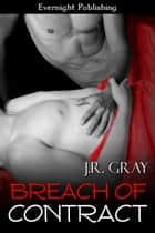 Breach of Contract ebook by J. R. Gray