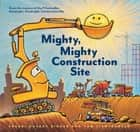 Mighty, Mighty Construction Site ebook by Sherri Duskey Rinker,Tom Lichtenheld