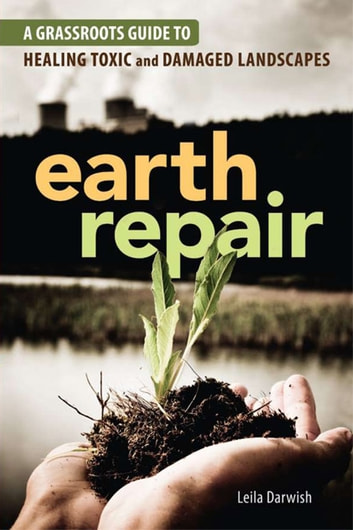 Earth Repair - A Grassroots Guide to Healing Toxic and Damaged Landscapes ebook by Leila Darwish