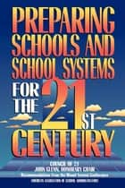 Preparing Schools and School Systems for the 21st Century ebook by Frank Withrow, Harvey Long, Gary Marx
