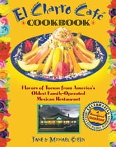 El Charro CafT Cookbook - Flavors of Tucson from America's Oldest Family-Operated Mexican Restaurant ebook by Jane Stern,Michael Stern
