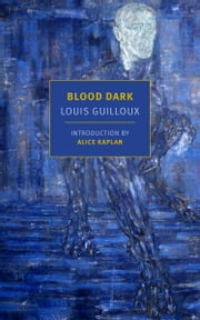 Blood Dark ebook by Louis Guilloux, Laura Marris, Alice Kaplan