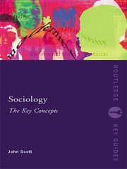 Sociology: The Key Concepts ebook by John Scott