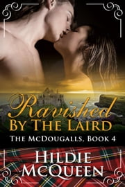 Ravished by the Laird - The McDougalls, #4 ebook by Hildie McQueen