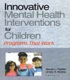 Innovative Mental Health Interventions for Children ebook by Steven I Pfeiffer,Linda A Reddy