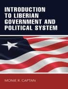 Introduction to Liberian Government and Political System ebook by Monie R. Captan