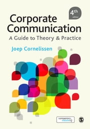 Corporate Communication - A Guide to Theory and Practice ebook by Professor Joep Cornelissen