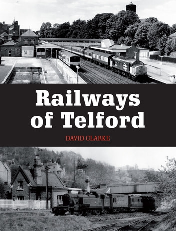 Railways of Telford ebook by David Clarke