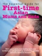 The Essential Guide to First-time Asian Mums and Dads ebook by Various authors