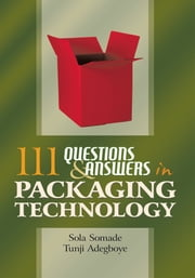 111 Questions and Answers in Packaging Technology ebook by Tunji Adegboye and Sola Somade