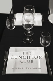 The Luncheon Club ebook by Michael Pakenham