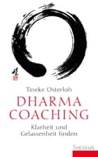 Dharma Coaching - Klarheit und Gelassenheit finden ebook by Tineke Osterloh