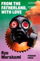 From the Fatherland, with Love ebook by Ryu Murakami, Ralph McCarthy, Charles De Wolf,...