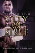 City of Strife (Kormak Book Four) ebook by William King