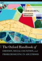 The Oxford Handbook of Emotion, Social Cognition, and Problem Solving in Adulthood ebook by Paul Verhaeghen, Christopher Hertzog