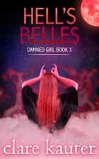 Hell's Belles ebook by Clare Kauter