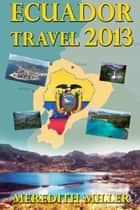 Ecuador Travel 2013 ebook by Meredith Miller