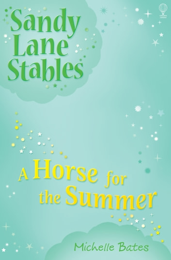 A Horse for the Summer: Sandy Lane Stables (Book 1) ebook by Michelle Bates
