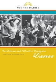 Caribbean and Atlantic Diaspora Dance: Igniting Citizenship ebook by Yvonne Daniel